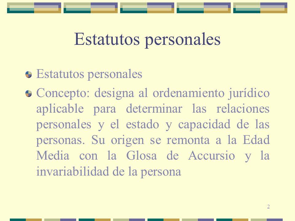 2 Estatutos personales Concepto: designa al ordenamiento jurídico aplicable para determinar las relaciones personales y el estado y capacidad de las personas.