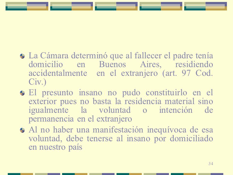 34 La Cámara determinó que al fallecer el padre tenía domicilio en Buenos Aires, residiendo accidentalmente en el extranjero (art.