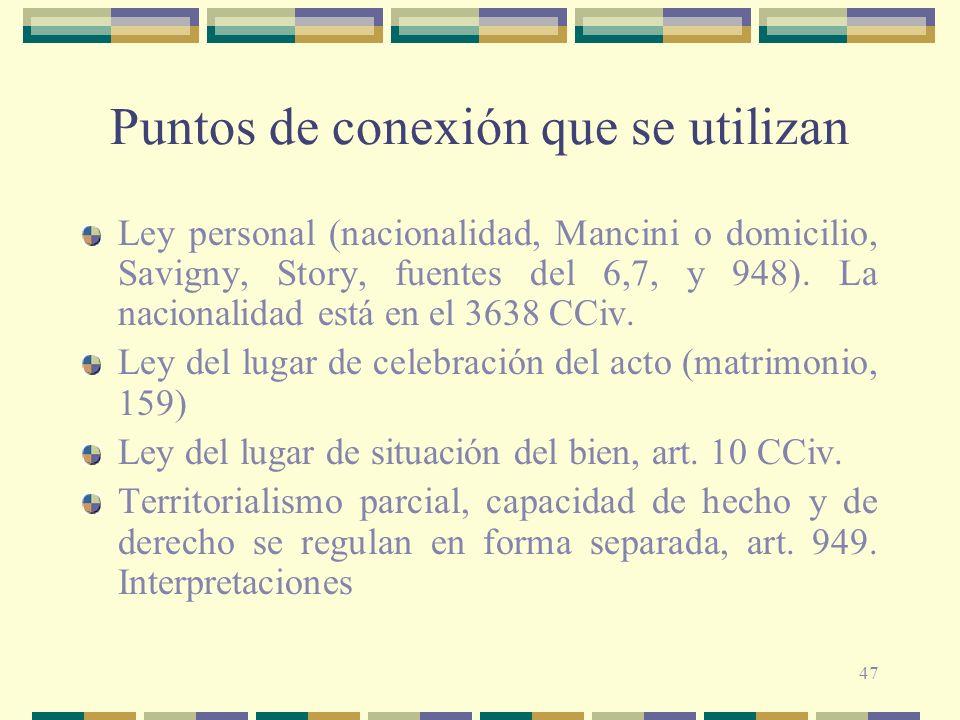 47 Puntos de conexión que se utilizan Ley personal (nacionalidad, Mancini o domicilio, Savigny, Story, fuentes del 6,7, y 948).