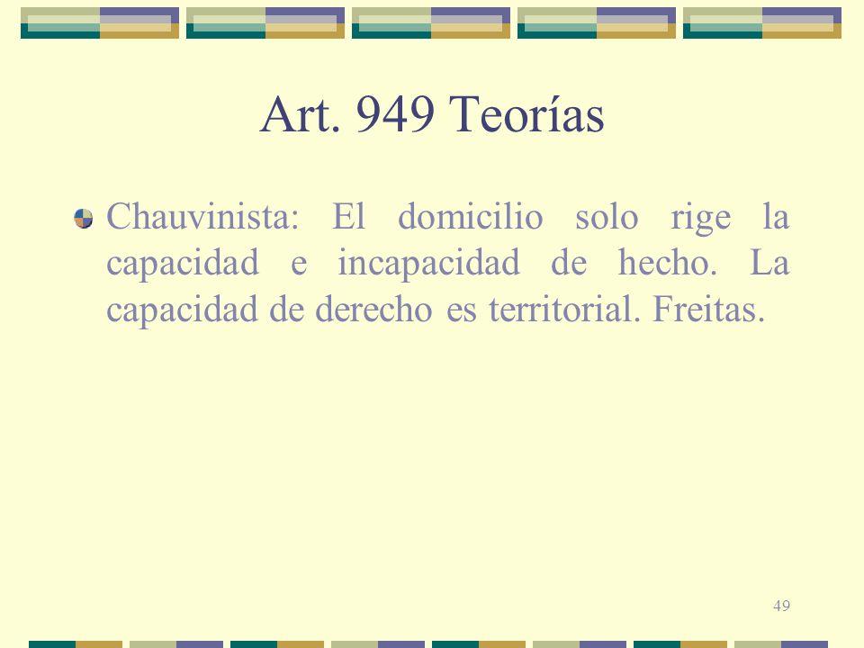 49 Art.949 Teorías Chauvinista: El domicilio solo rige la capacidad e incapacidad de hecho.