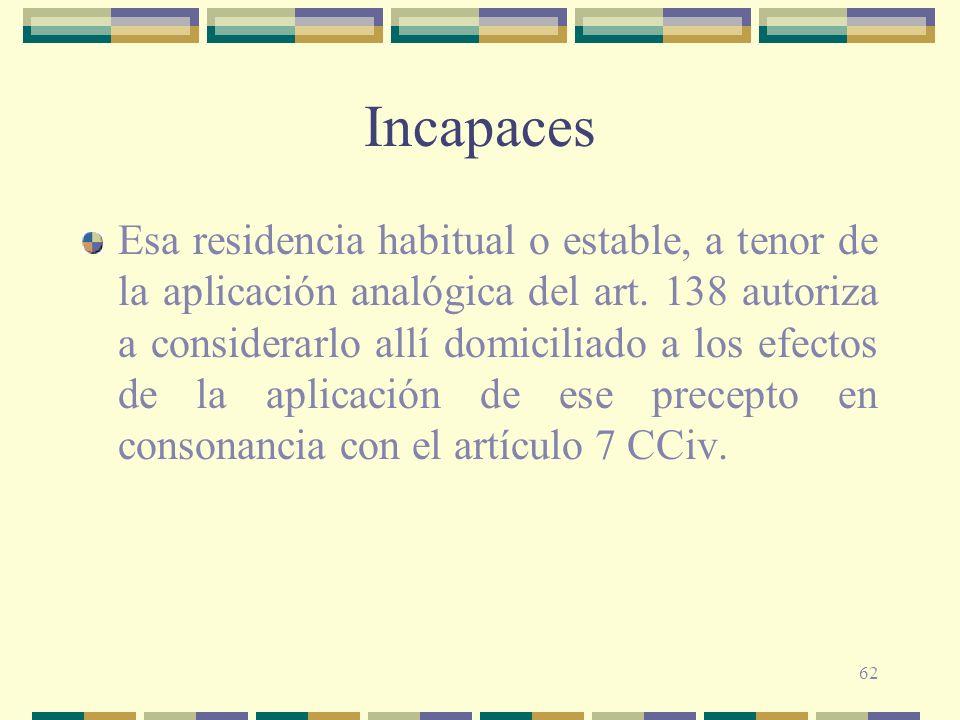 62 Incapaces Esa residencia habitual o estable, a tenor de la aplicación analógica del art.