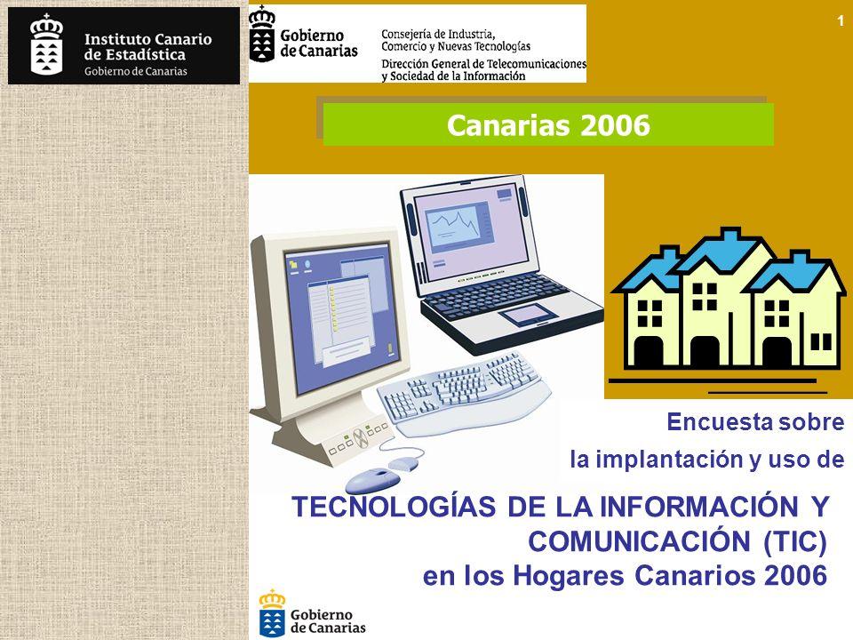 1 TECNOLOGÍAS DE LA INFORMACIÓN Y COMUNICACIÓN (TIC) en los Hogares Canarios 2006 Encuesta sobre la implantación y uso de Canarias 2006