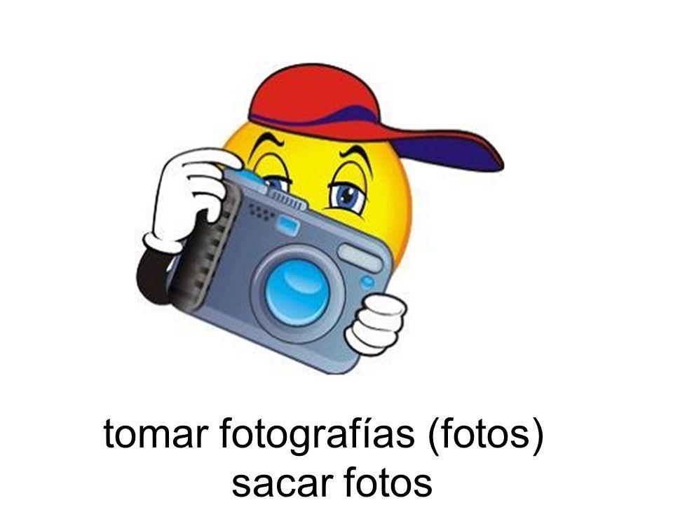 tomar fotografías (fotos) sacar fotos