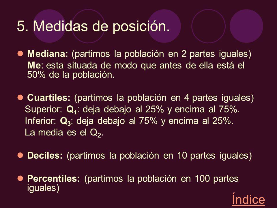 5. Medidas de posición. Mediana: (partimos la población en 2 partes iguales) Me: esta situada de modo que antes de ella está el 50% de la población. C