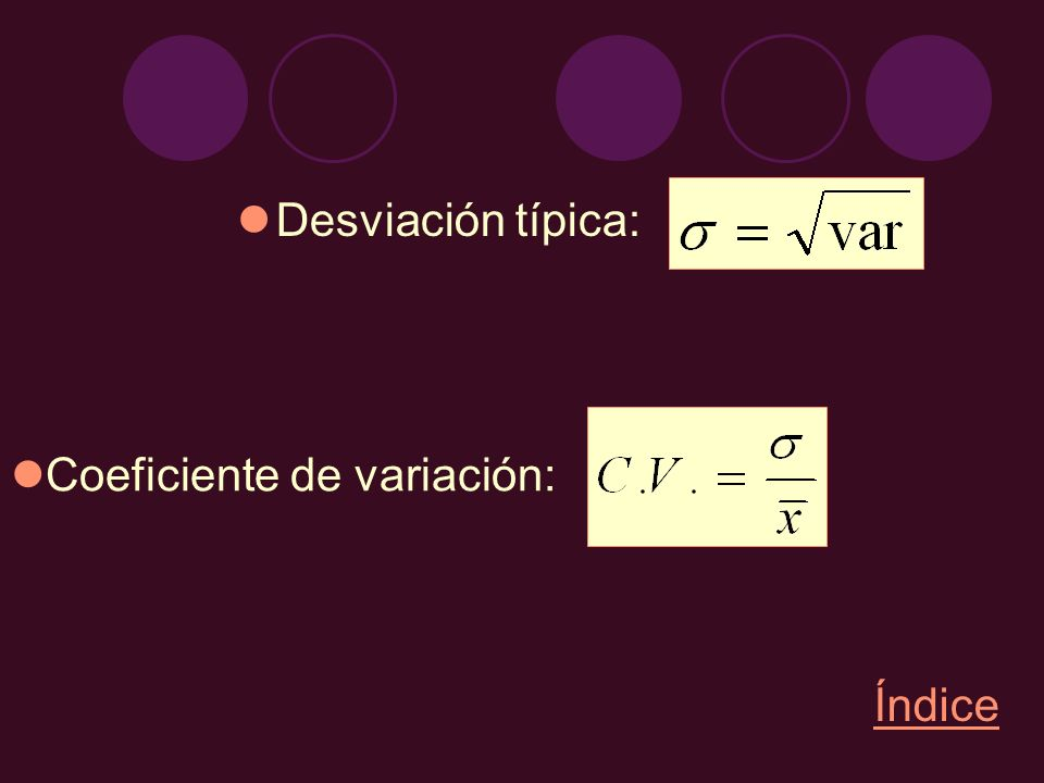 Desviación típica: Coeficiente de variación: Índice