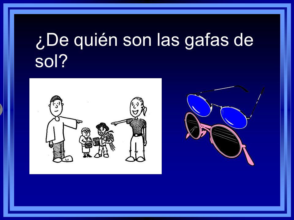 ¿De quién son las gafas de sol? Son sus gafas de sol.