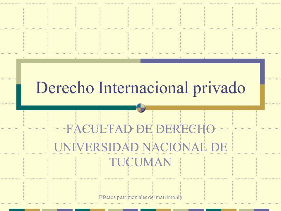 Efectos patrimoniales del matrimonio Derecho Internacional privado FACULTAD DE DERECHO UNIVERSIDAD NACIONAL DE TUCUMAN