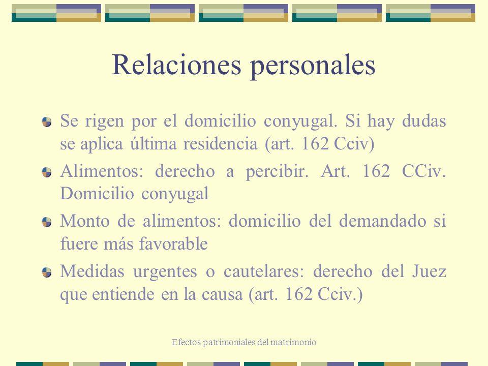 Efectos patrimoniales del matrimonio Relaciones personales Se rigen por el domicilio conyugal. Si hay dudas se aplica última residencia (art. 162 Cciv
