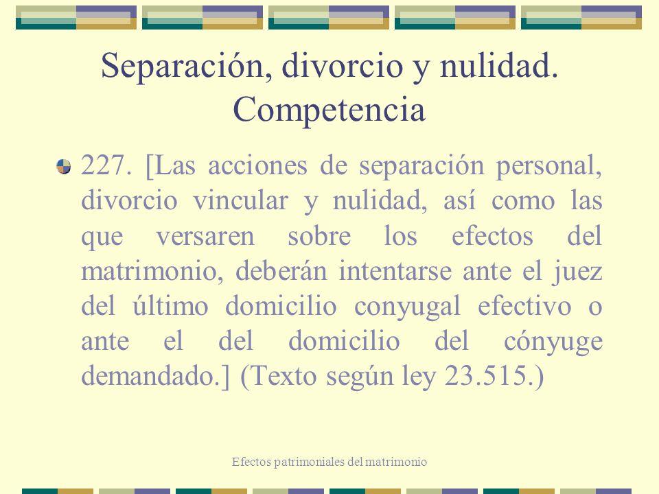 Efectos patrimoniales del matrimonio Separación, divorcio y nulidad. Competencia 227. [Las acciones de separación personal, divorcio vincular y nulida