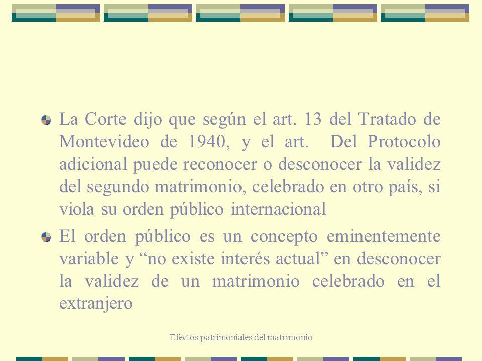 Efectos patrimoniales del matrimonio La Corte dijo que según el art. 13 del Tratado de Montevideo de 1940, y el art. Del Protocolo adicional puede rec
