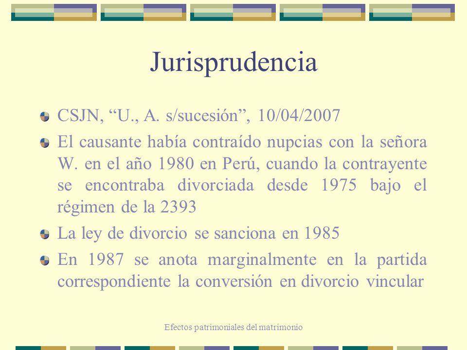 Efectos patrimoniales del matrimonio Jurisprudencia CSJN, U., A. s/sucesión, 10/04/2007 El causante había contraído nupcias con la señora W. en el año