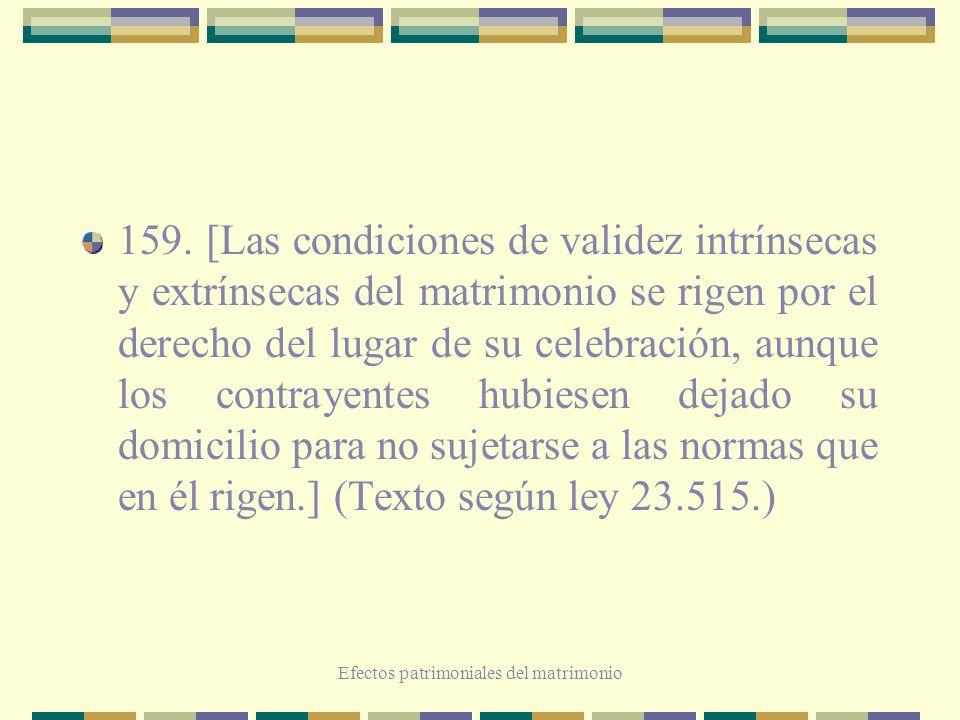 Efectos patrimoniales del matrimonio 159. [Las condiciones de validez intrínsecas y extrínsecas del matrimonio se rigen por el derecho del lugar de su