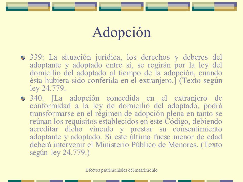 Efectos patrimoniales del matrimonio Adopción 339: La situación jurídica, los derechos y deberes del adoptante y adoptado entre sí, se regirán por la