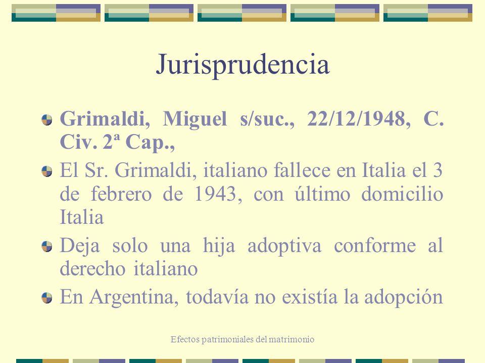 Efectos patrimoniales del matrimonio Jurisprudencia Grimaldi, Miguel s/suc., 22/12/1948, C. Civ. 2ª Cap., El Sr. Grimaldi, italiano fallece en Italia
