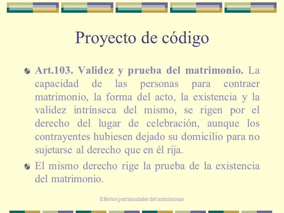 Efectos patrimoniales del matrimonio Proyecto de código Art.103. Validez y prueba del matrimonio. La capacidad de las personas para contraer matrimoni