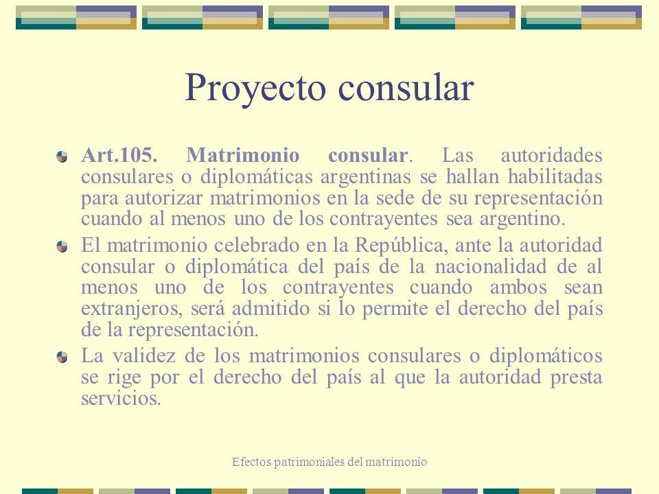 Efectos patrimoniales del matrimonio Proyecto consular Art.105. Matrimonio consular. Las autoridades consulares o diplomáticas argentinas se hallan ha