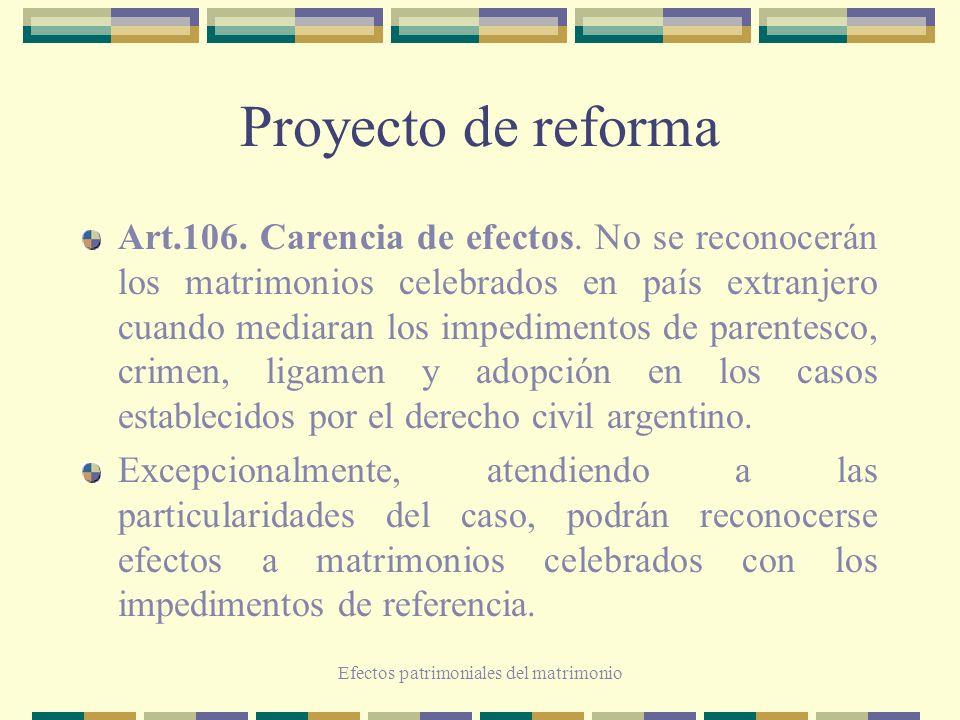 Efectos patrimoniales del matrimonio Proyecto de reforma Art.106. Carencia de efectos. No se reconocerán los matrimonios celebrados en país extranjero