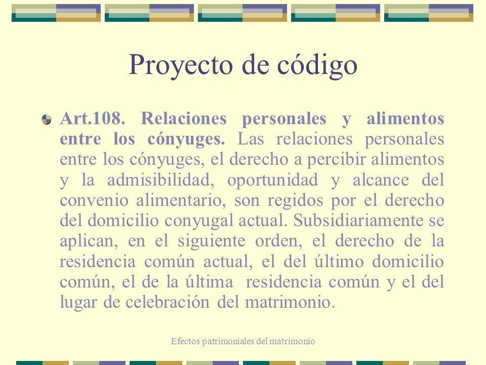 Efectos patrimoniales del matrimonio Proyecto de código Art.108. Relaciones personales y alimentos entre los cónyuges. Las relaciones personales entre