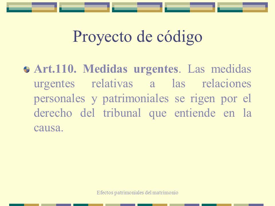 Efectos patrimoniales del matrimonio Proyecto de código Art.110. Medidas urgentes. Las medidas urgentes relativas a las relaciones personales y patrim