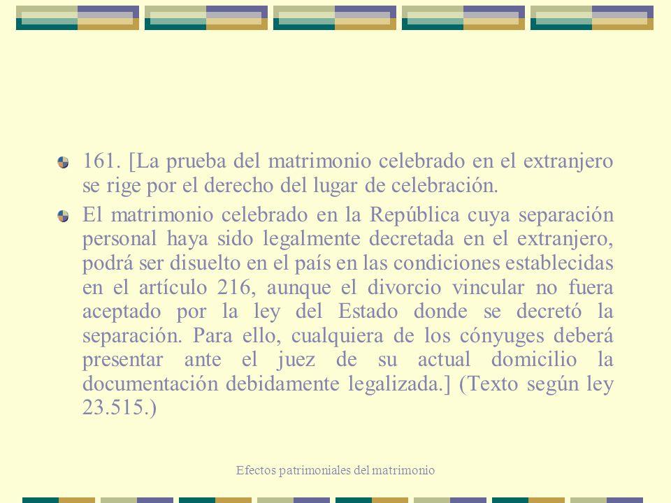 Efectos patrimoniales del matrimonio 161. [La prueba del matrimonio celebrado en el extranjero se rige por el derecho del lugar de celebración. El mat