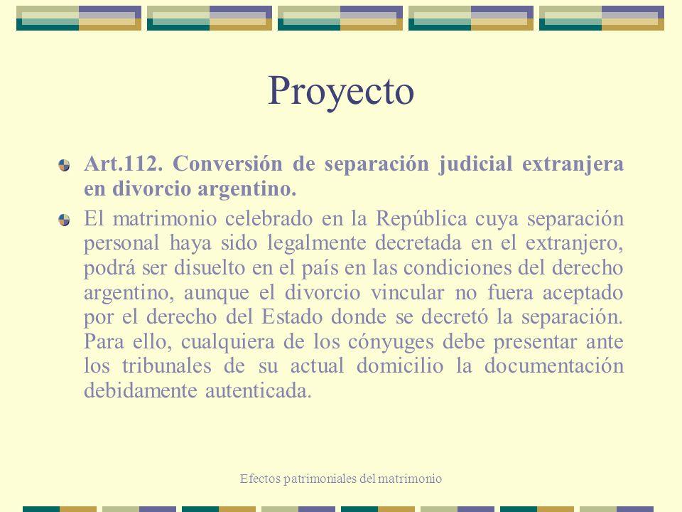 Efectos patrimoniales del matrimonio Proyecto Art.112. Conversión de separación judicial extranjera en divorcio argentino. El matrimonio celebrado en