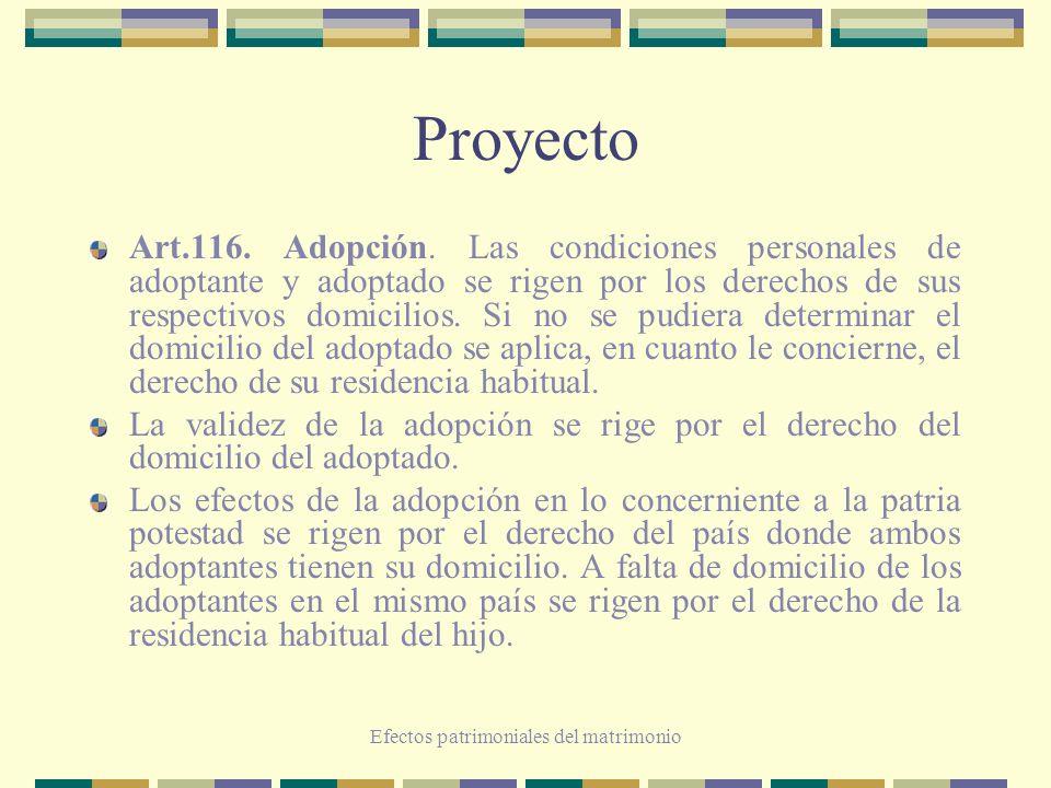 Efectos patrimoniales del matrimonio Proyecto Art.116. Adopción. Las condiciones personales de adoptante y adoptado se rigen por los derechos de sus r