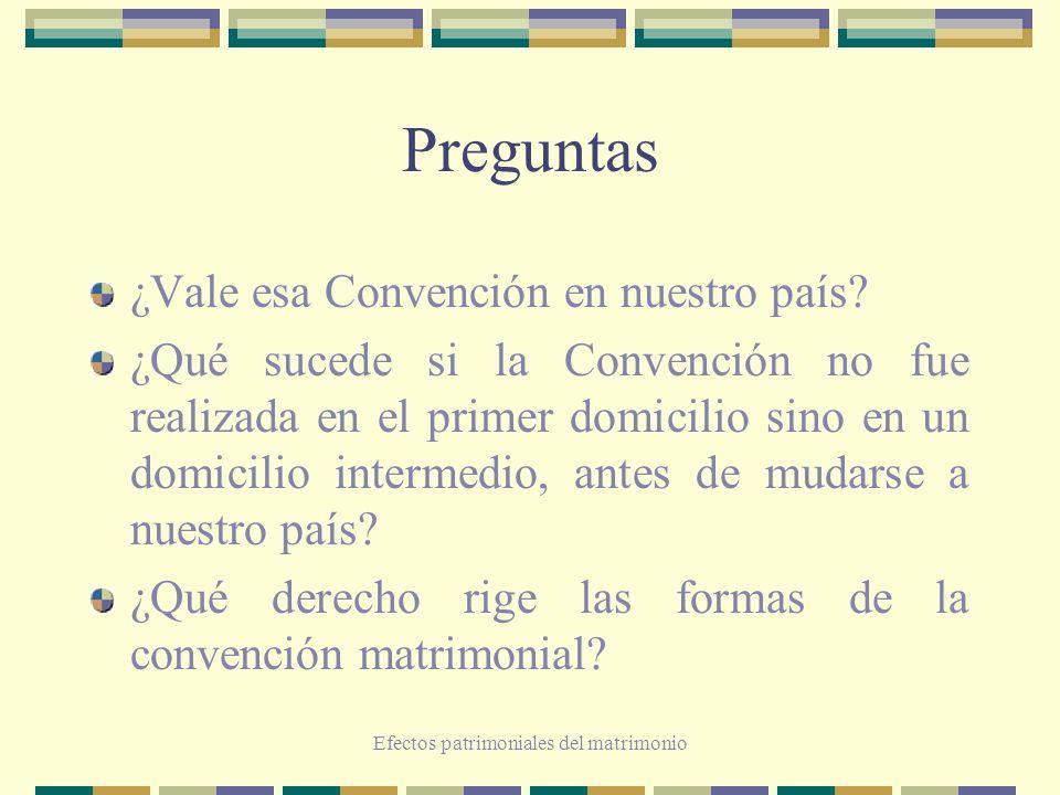 Efectos patrimoniales del matrimonio Preguntas ¿Vale esa Convención en nuestro país? ¿Qué sucede si la Convención no fue realizada en el primer domici