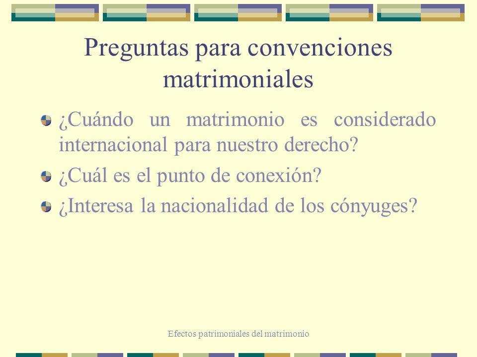 Efectos patrimoniales del matrimonio Preguntas para convenciones matrimoniales ¿Cuándo un matrimonio es considerado internacional para nuestro derecho
