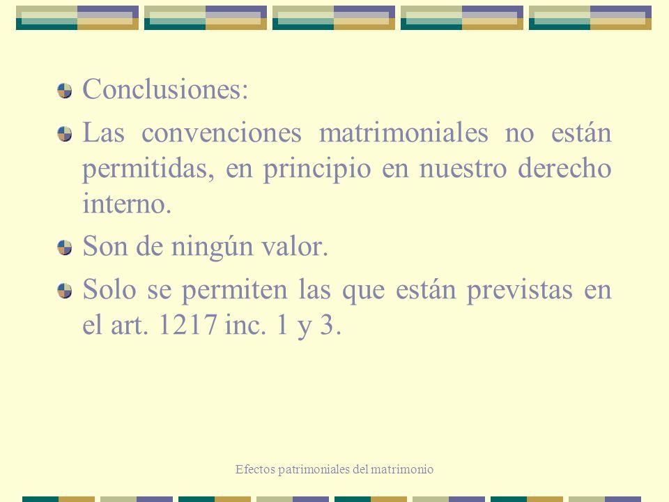 Efectos patrimoniales del matrimonio Conclusiones: Las convenciones matrimoniales no están permitidas, en principio en nuestro derecho interno. Son de