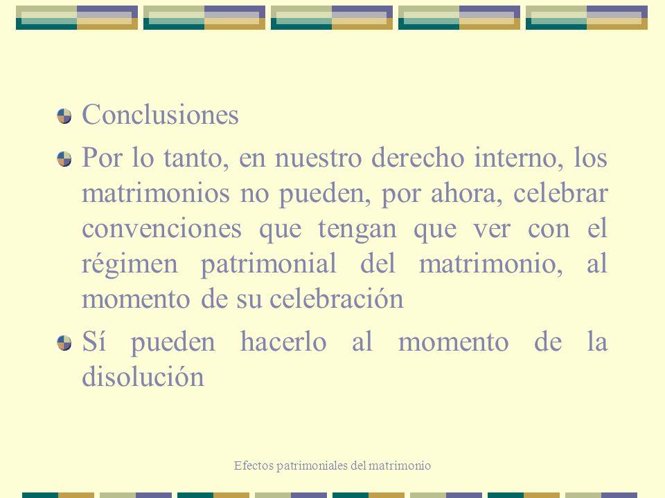 Efectos patrimoniales del matrimonio Conclusiones Por lo tanto, en nuestro derecho interno, los matrimonios no pueden, por ahora, celebrar convencione