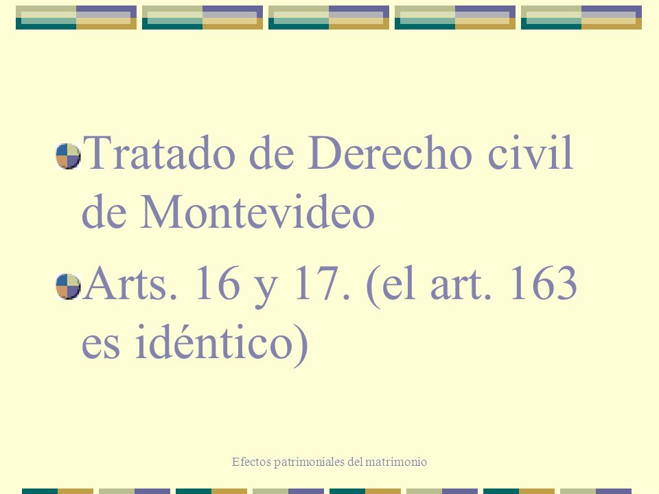 Efectos patrimoniales del matrimonio Tratado de Derecho civil de Montevideo Arts. 16 y 17. (el art. 163 es idéntico)