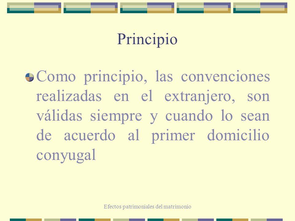 Efectos patrimoniales del matrimonio Principio Como principio, las convenciones realizadas en el extranjero, son válidas siempre y cuando lo sean de a