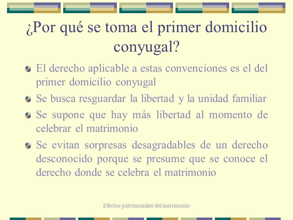 Efectos patrimoniales del matrimonio ¿Por qué se toma el primer domicilio conyugal? El derecho aplicable a estas convenciones es el del primer domicil