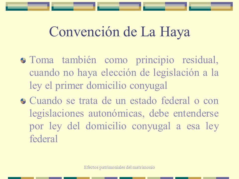 Efectos patrimoniales del matrimonio Convención de La Haya Toma también como principio residual, cuando no haya elección de legislación a la ley el pr