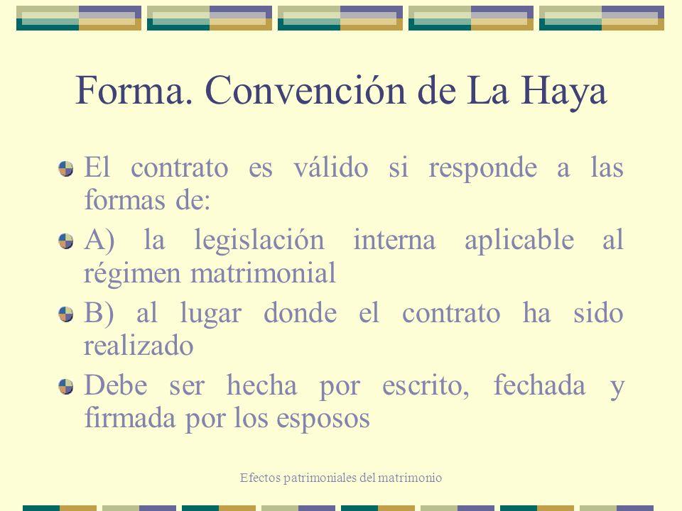 Efectos patrimoniales del matrimonio Forma. Convención de La Haya El contrato es válido si responde a las formas de: A) la legislación interna aplicab