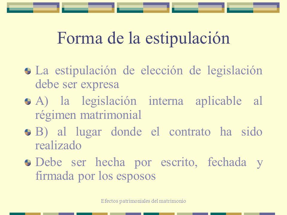 Efectos patrimoniales del matrimonio Forma de la estipulación La estipulación de elección de legislación debe ser expresa A) la legislación interna ap