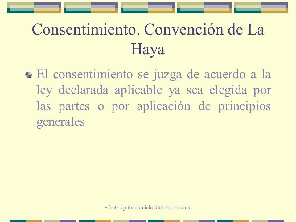Efectos patrimoniales del matrimonio Consentimiento. Convención de La Haya El consentimiento se juzga de acuerdo a la ley declarada aplicable ya sea e