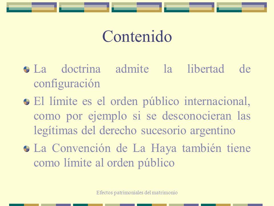 Efectos patrimoniales del matrimonio Contenido La doctrina admite la libertad de configuración El límite es el orden público internacional, como por e