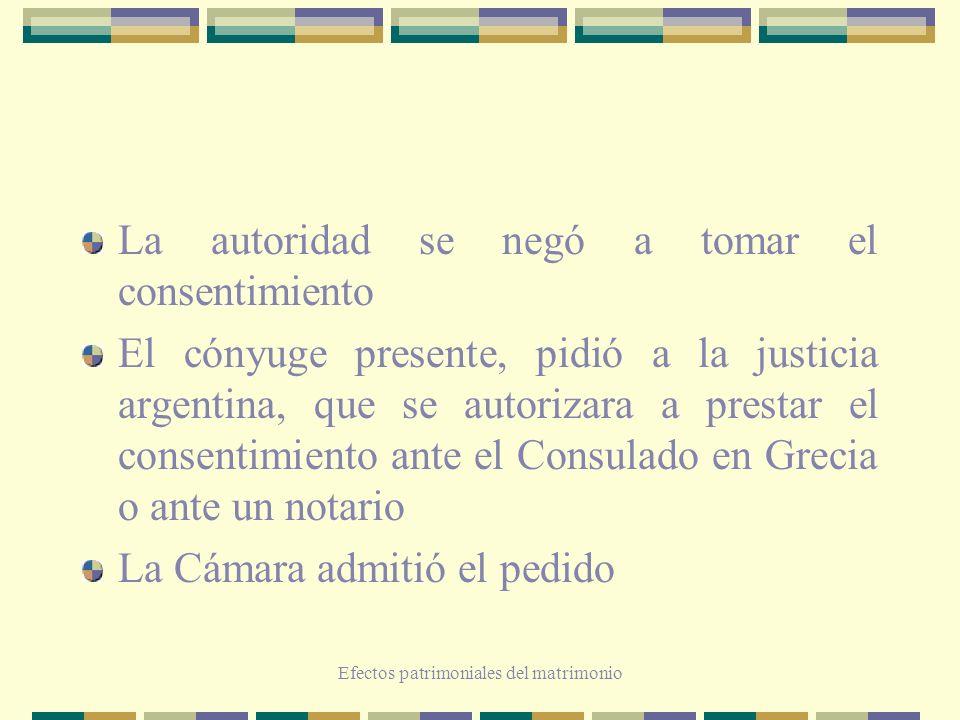 Efectos patrimoniales del matrimonio La autoridad se negó a tomar el consentimiento El cónyuge presente, pidió a la justicia argentina, que se autoriz