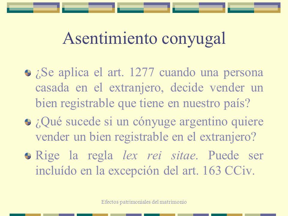 Efectos patrimoniales del matrimonio Asentimiento conyugal ¿Se aplica el art. 1277 cuando una persona casada en el extranjero, decide vender un bien r