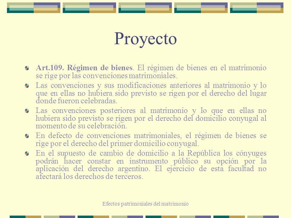 Efectos patrimoniales del matrimonio Proyecto Art.109. Régimen de bienes. El régimen de bienes en el matrimonio se rige por las convenciones matrimoni