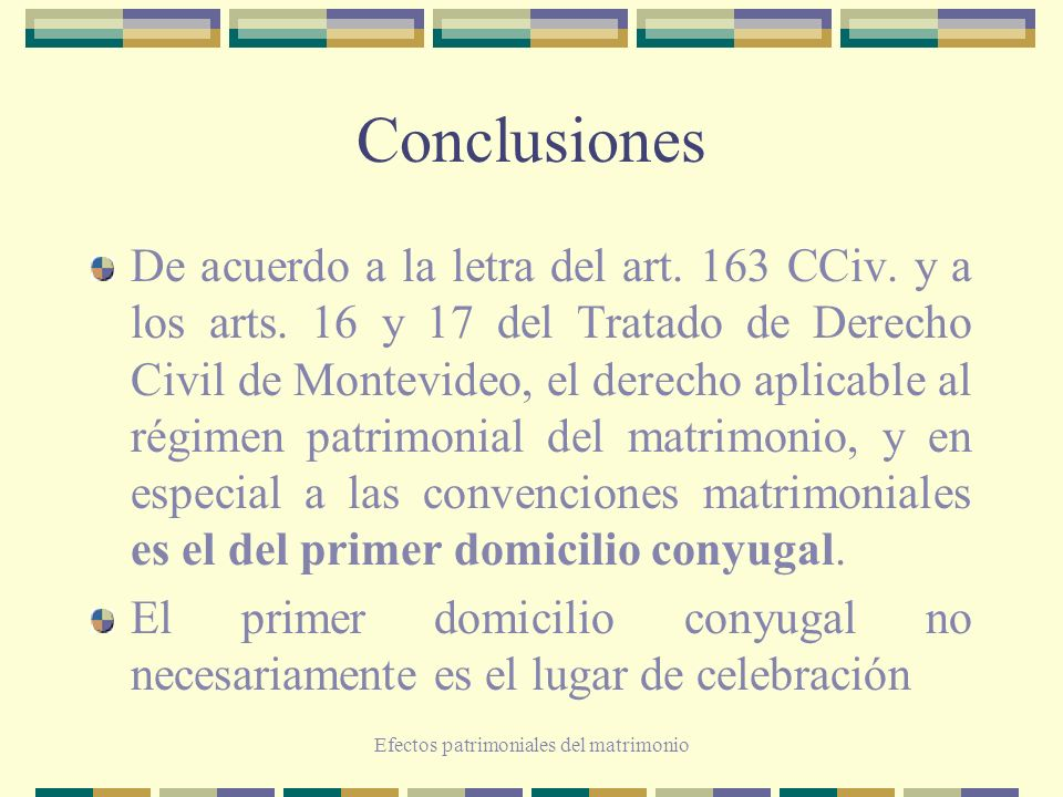 Efectos patrimoniales del matrimonio Conclusiones De acuerdo a la letra del art. 163 CCiv. y a los arts. 16 y 17 del Tratado de Derecho Civil de Monte