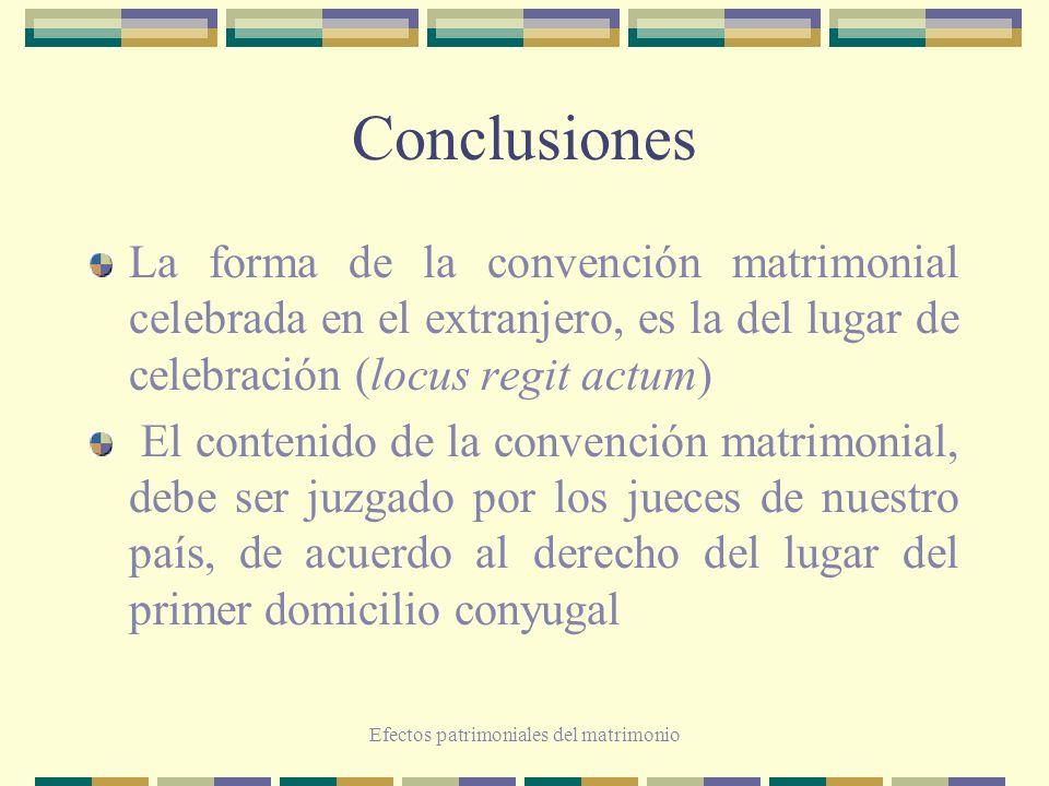Efectos patrimoniales del matrimonio Conclusiones La forma de la convención matrimonial celebrada en el extranjero, es la del lugar de celebración (lo