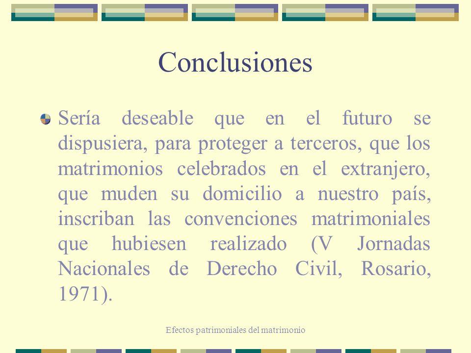 Efectos patrimoniales del matrimonio Conclusiones Sería deseable que en el futuro se dispusiera, para proteger a terceros, que los matrimonios celebra
