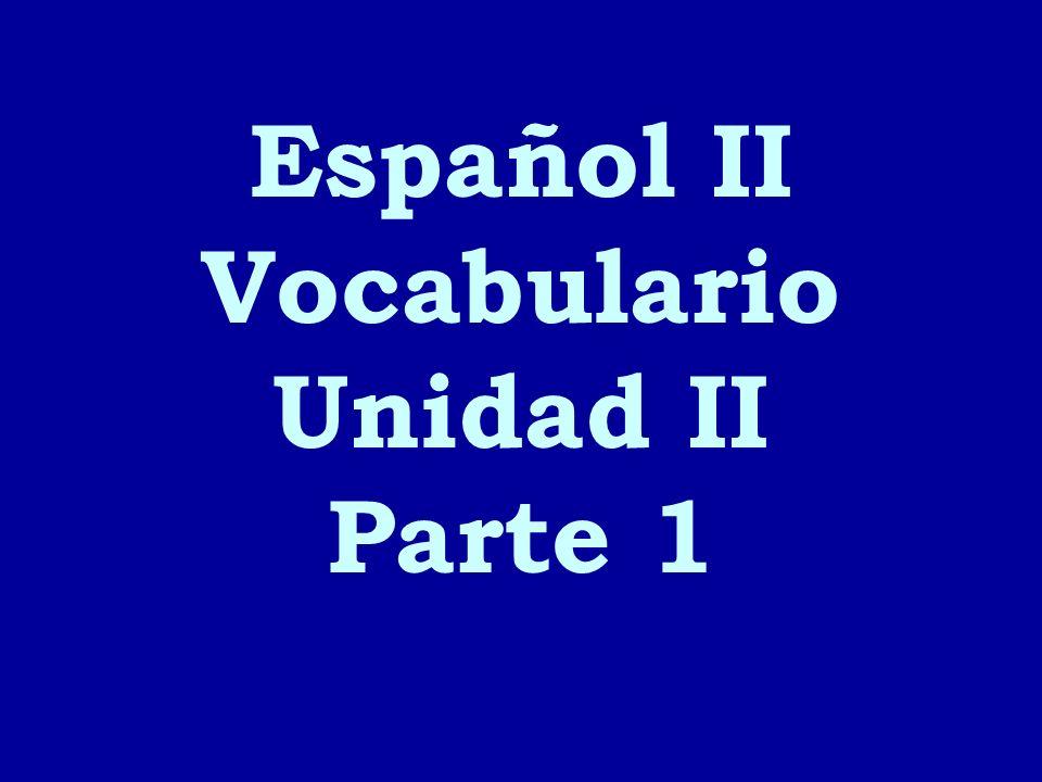 Español II Vocabulario Unidad II Parte 1