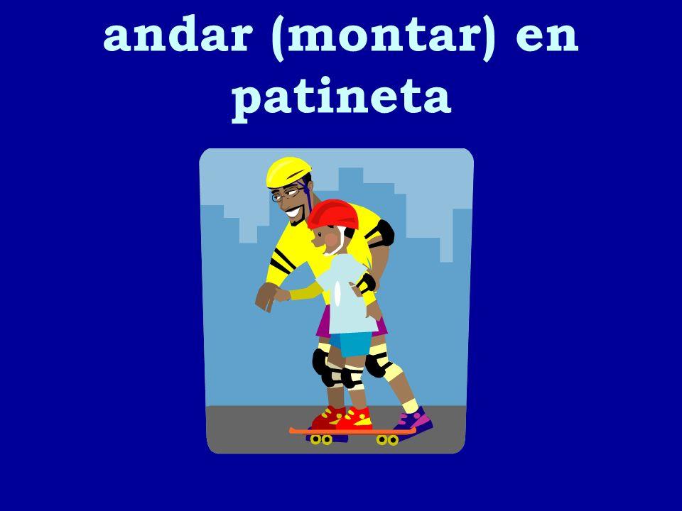 andar (montar) en patineta