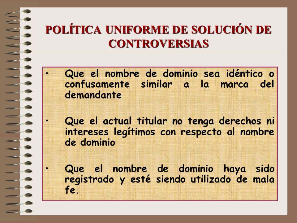 POLÍTICA UNIFORME DE SOLUCIÓN DE CONTROVERSIAS Que el nombre de dominio sea idéntico o confusamente similar a la marca del demandante Que el actual ti