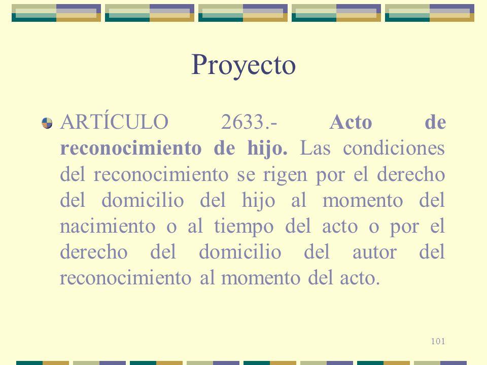101 Proyecto ARTÍCULO 2633.- Acto de reconocimiento de hijo. Las condiciones del reconocimiento se rigen por el derecho del domicilio del hijo al mome