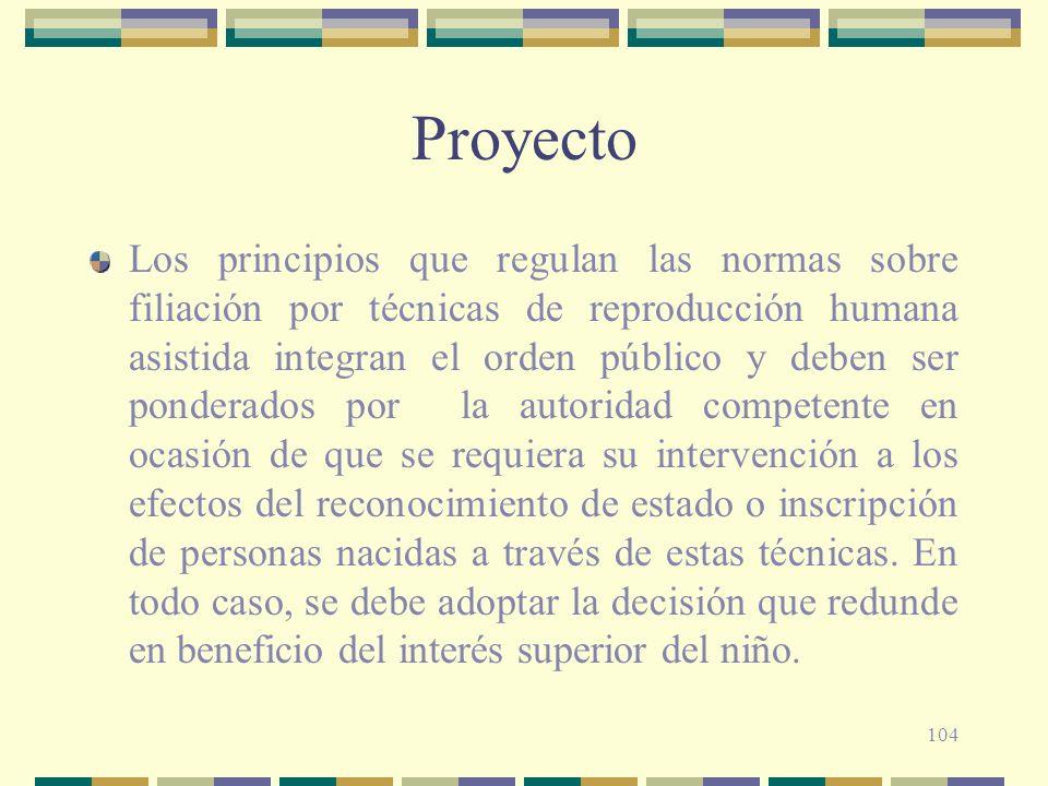 104 Proyecto Los principios que regulan las normas sobre filiación por técnicas de reproducción humana asistida integran el orden público y deben ser