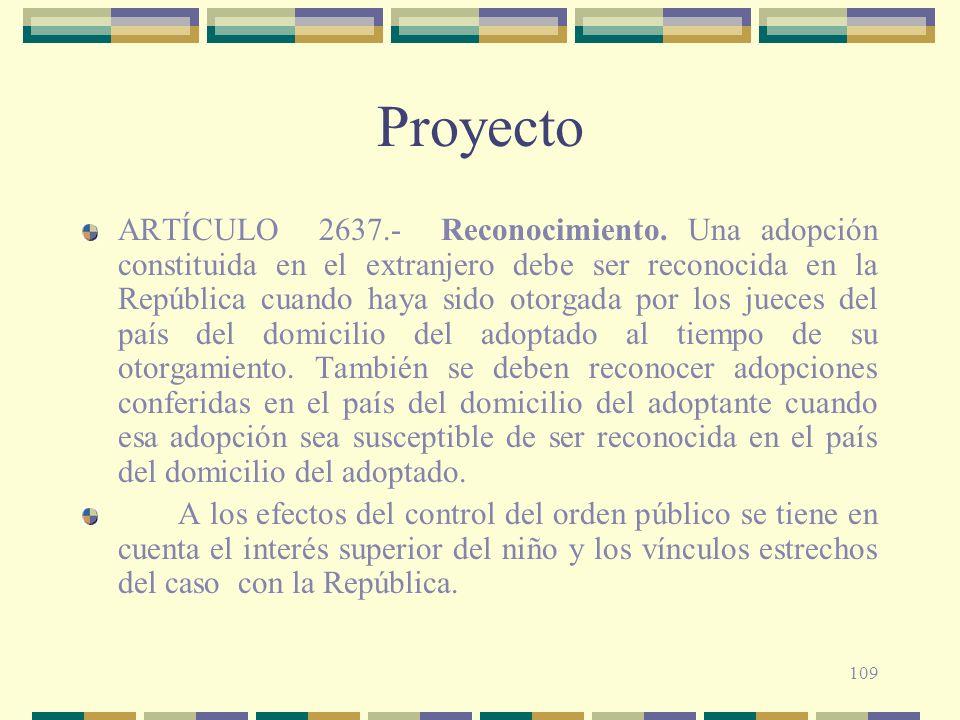 109 Proyecto ARTÍCULO 2637.- Reconocimiento. Una adopción constituida en el extranjero debe ser reconocida en la República cuando haya sido otorgada p